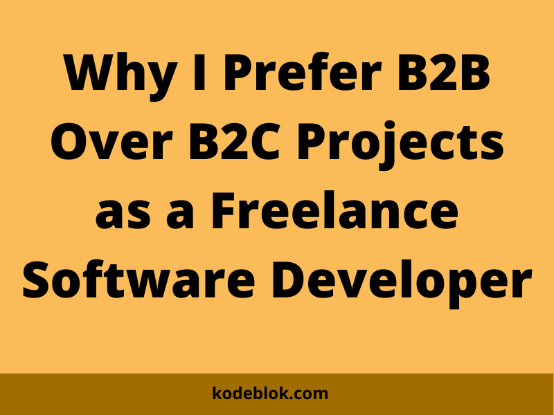Why I Prefer B2B Over B2C Projects as a Freelance Software Developer